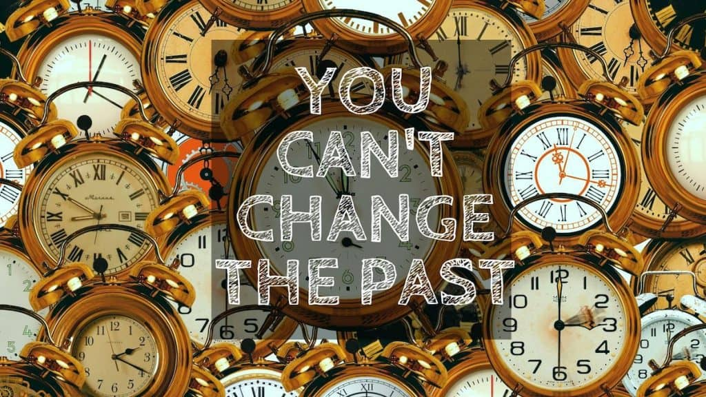 nothing can change the past